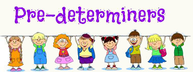 Os predeterminantes (pre-determiners) acrescentam informação ao substantivo