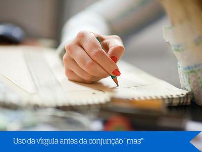 """Nem sempre o uso da vírgula antes da conjunção adversativa """"mas"""" será obrigatório"""