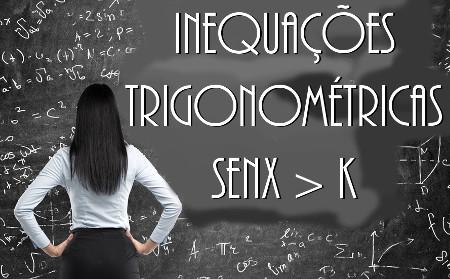 As inequações trigonométricas podem ser reduzidas, entre outras formas, a senx > k