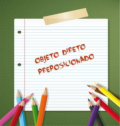 O objeto direto preposicionado se constitui do uso da preposição