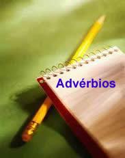 O advérbio indica a circunstância expressa pelo verbo