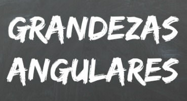 As grandezas angulares são: posição angular, velocidade angular e aceleração angular.